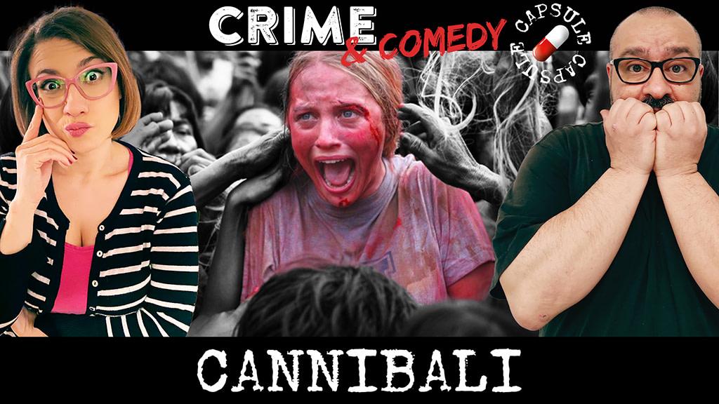 I peggiori Cannibali di sempre - Crime & Comedy Capsule - Podcast
