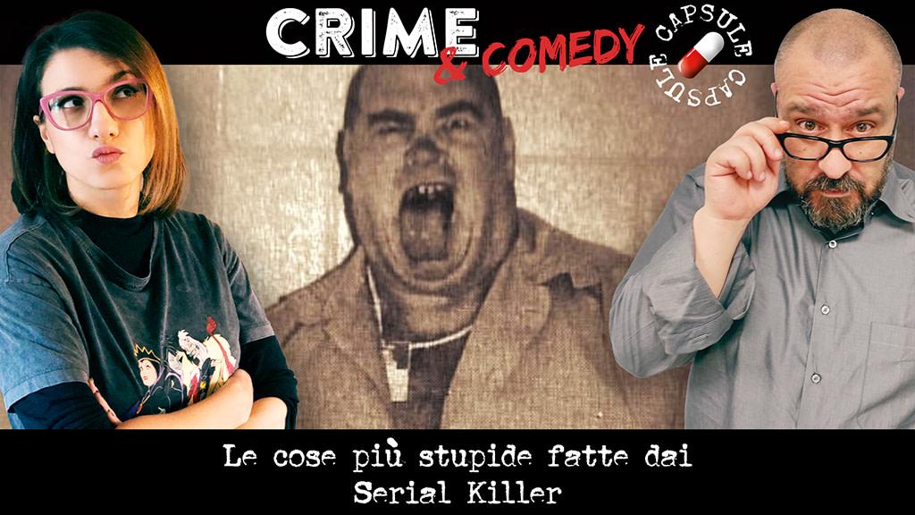 Le cose più stupide fatte dai Serial Killer - Crime & Comedy Capsule - Podcast
