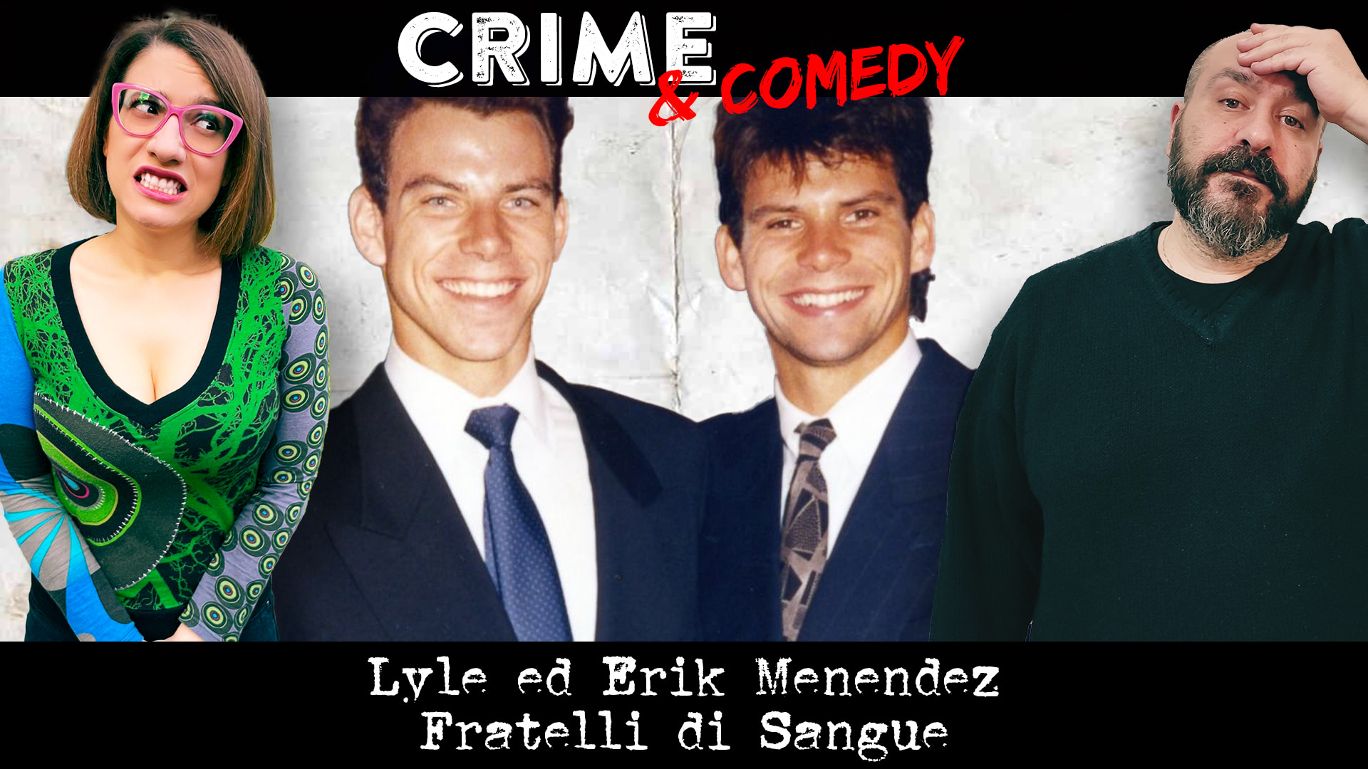 Fratelli Menendez - Podcast - Crime & Comedy