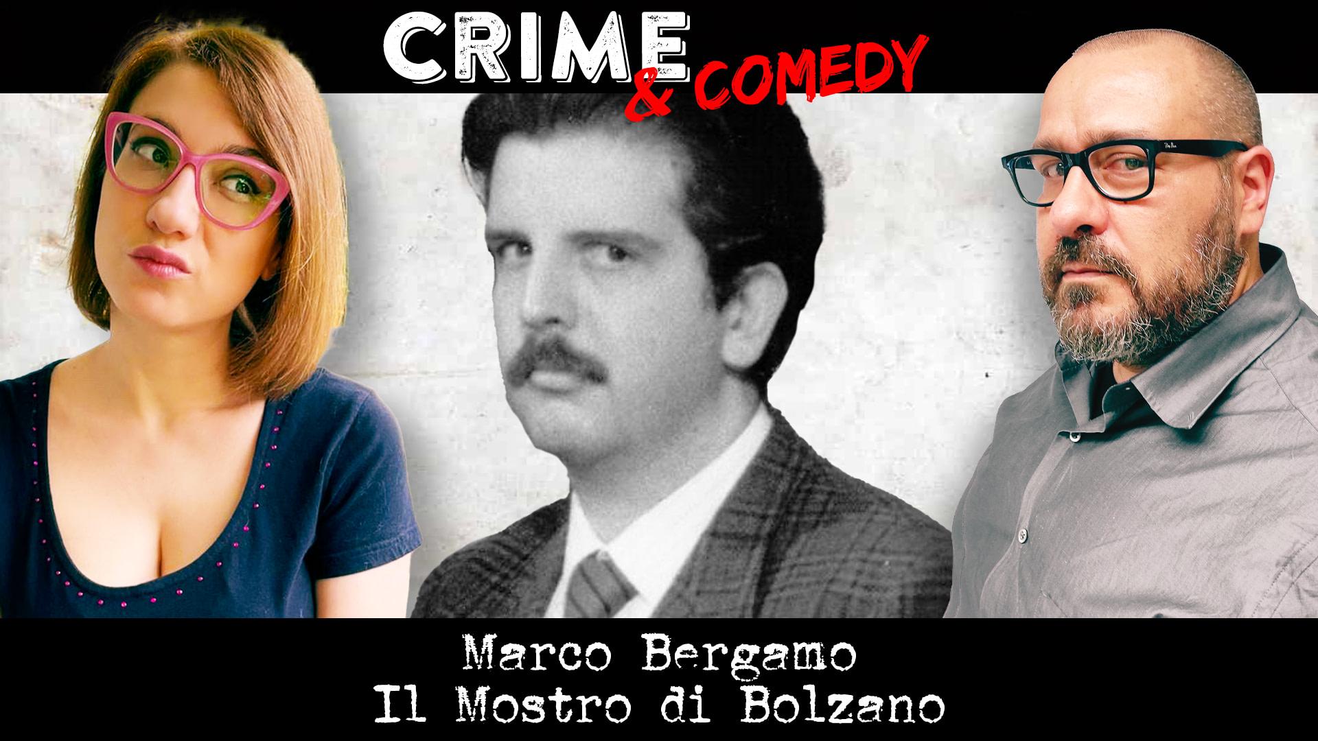 Marco Bergamo - Podcast - Il Mostro di Bolzano - Crime & Comedy