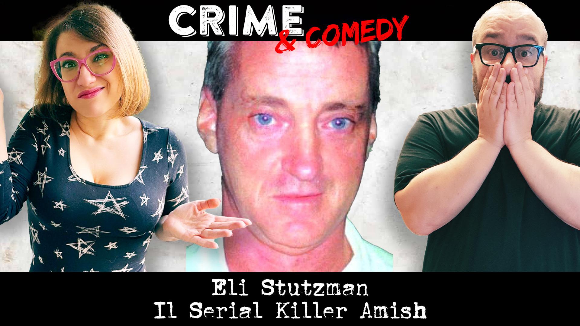 Eli Stutzman - Podcast - Il Serial Killer Amish - Crime & Comedy