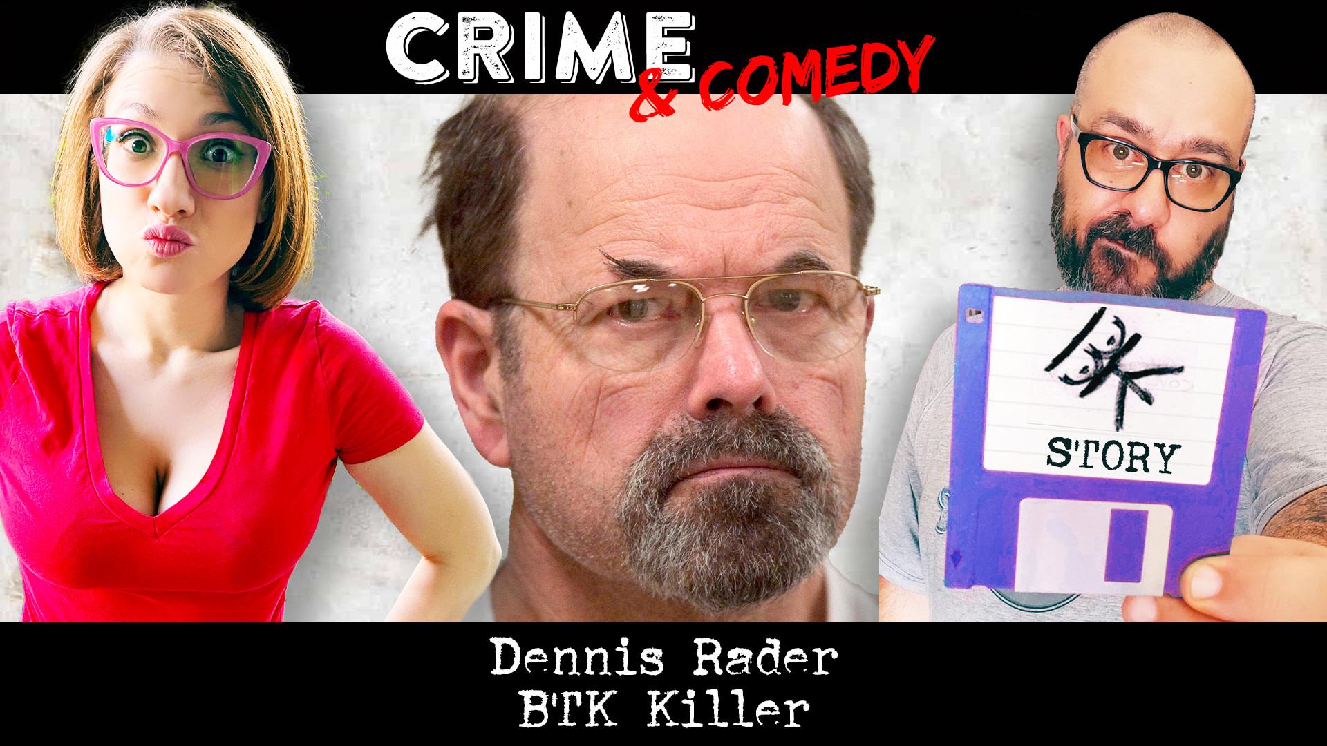 Dennis Rader - BTK Podcast Killer - Crime & Comedy