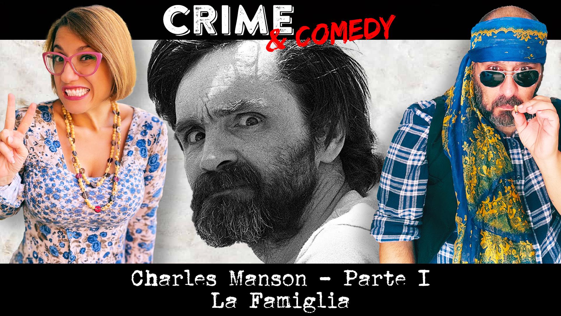 Charles Manson - La Famiglia - Crime & Comedy Podcast