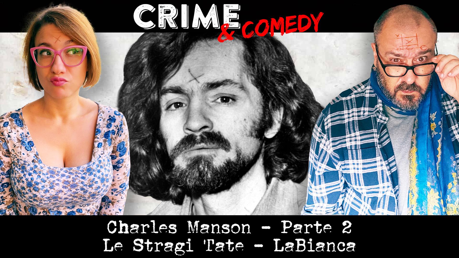 Charles Manson - Le Stragi Tate - LaBianca - Crime & Comedy Podcast