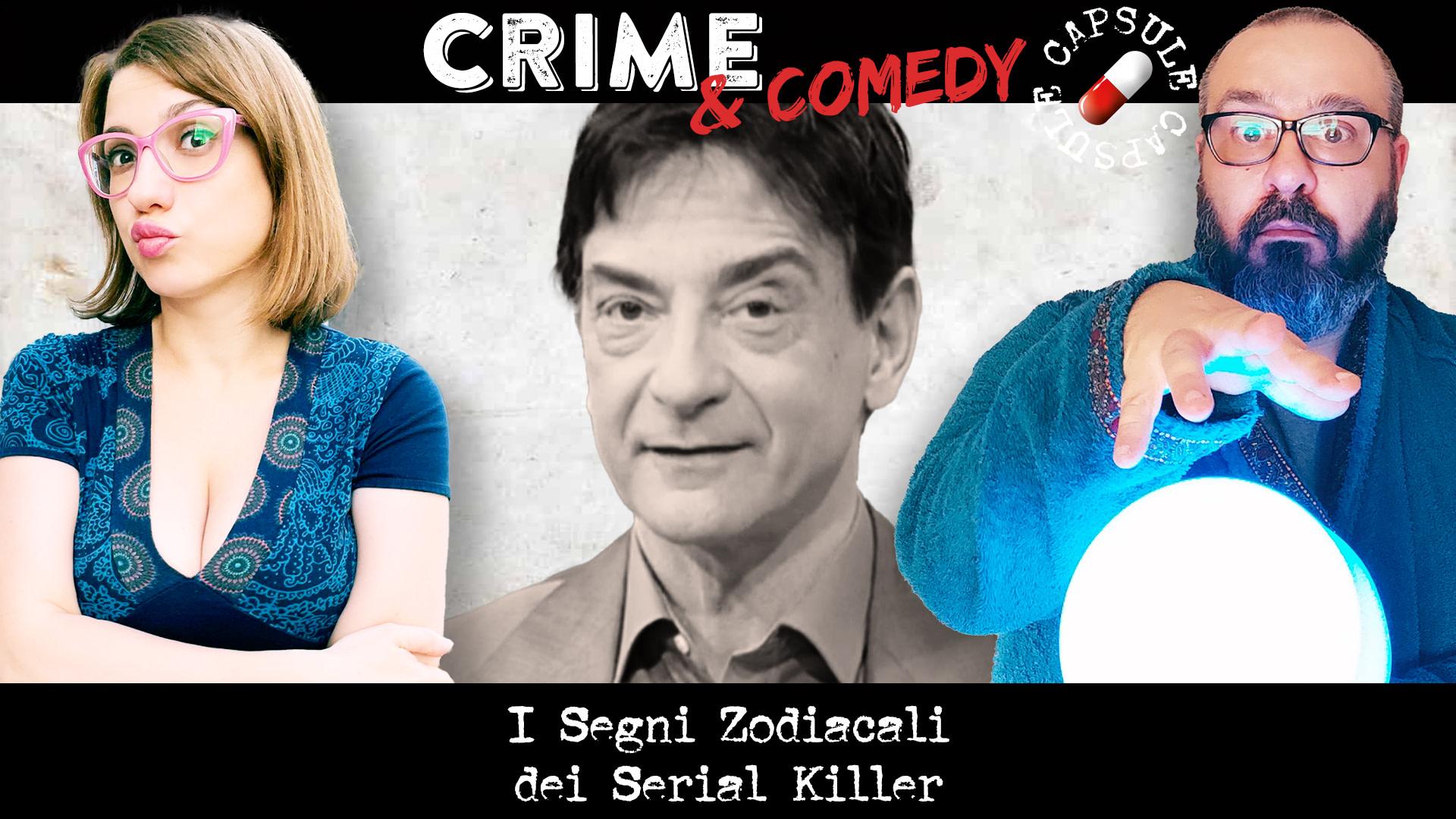 I Segni Zodiacali dei Serial Killer - Crime & Comedy Capsule