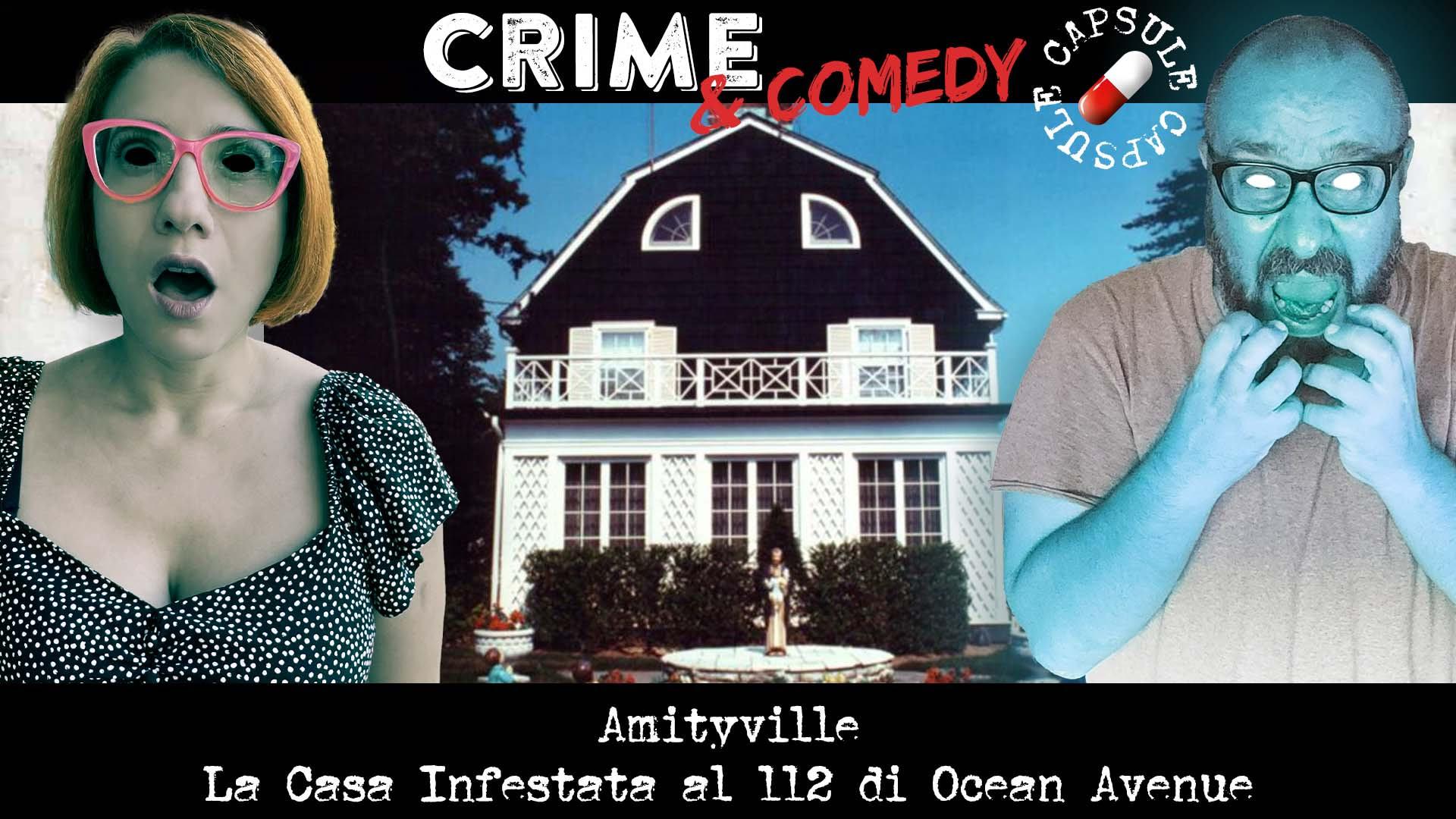 Amityville - La Casa Infestata al 112 di Ocean Avenue - Crime & Comedy Capsule