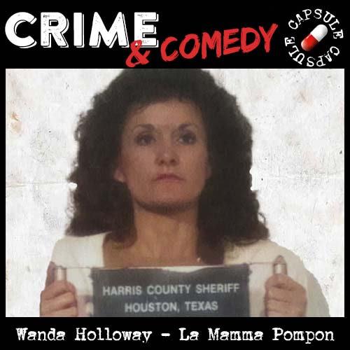 Wanda Holloway – La Mamma Pompon – Crime & Comedy Capsule